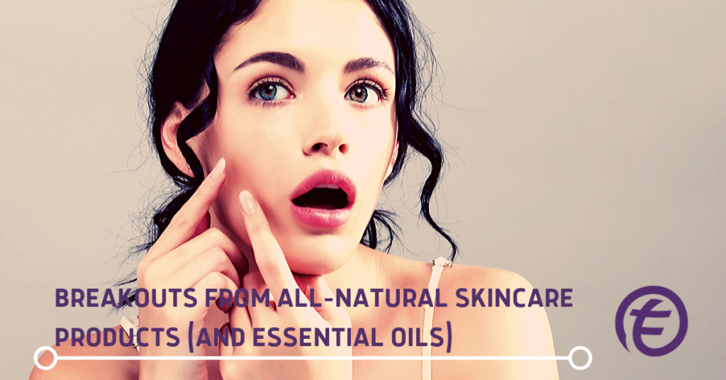 Breakouts from All-natural skincare products