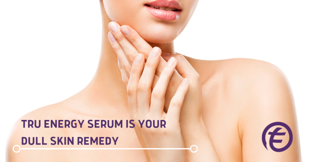 Tru Energy Serum is Your Dull Skin Remedy